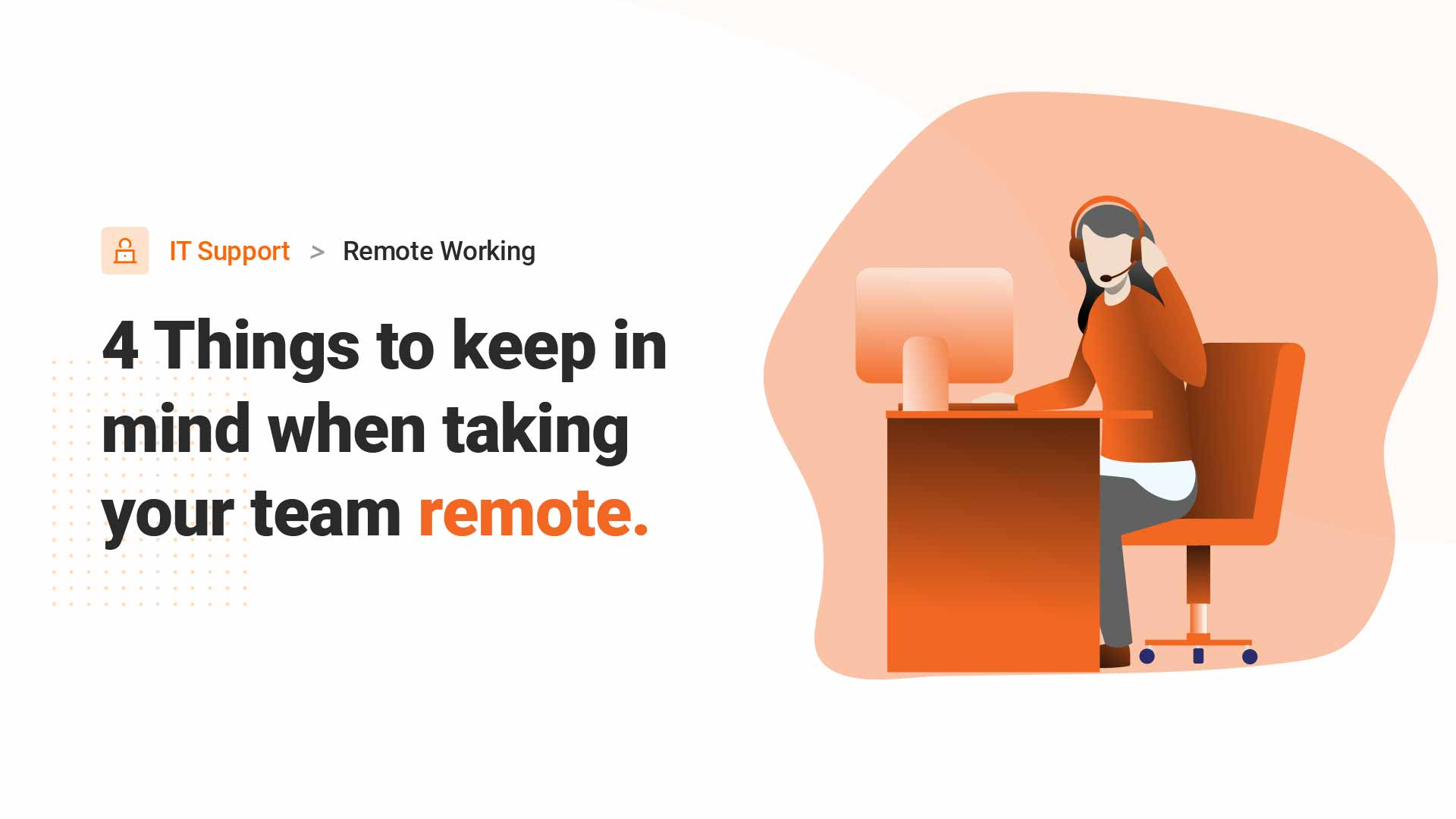 4 Things to keep in mind when taking your team remote.